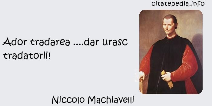 Niccolo Machiavelli - Ador tradarea ....dar urasc tradatorii!