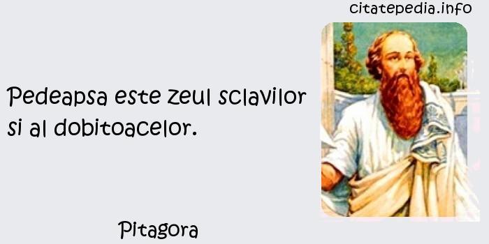 Pitagora - Pedeapsa este zeul sclavilor si al dobitoacelor.