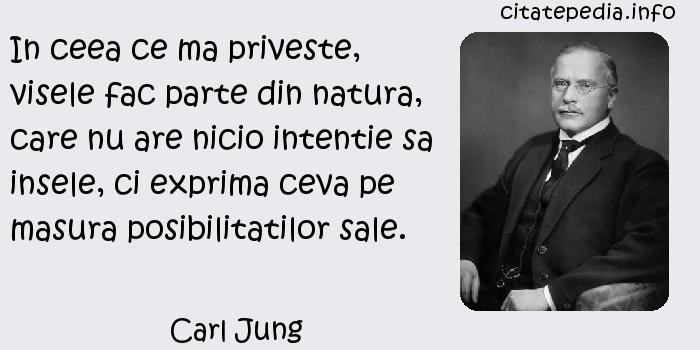 Carl Jung - In ceea ce ma priveste, visele fac parte din natura, care nu are nicio intentie sa insele, ci exprima ceva pe masura posibilitatilor sale.