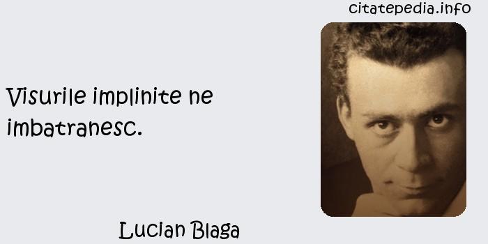 Lucian Blaga - Visurile implinite ne imbatranesc.