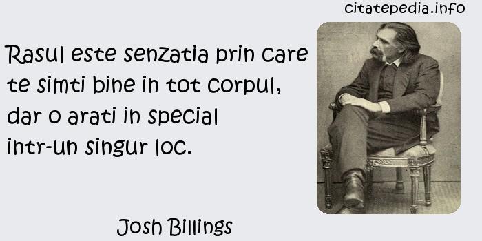 Josh Billings - Rasul este senzatia prin care te simti bine in tot corpul, dar o arati in special intr-un singur loc.