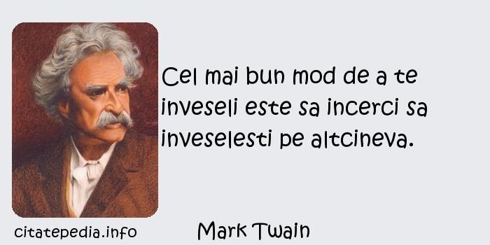 Mark Twain - Cel mai bun mod de a te inveseli este sa incerci sa inveselesti pe altcineva.