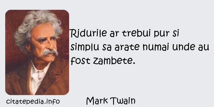 Mark Twain - Ridurile ar trebui pur si simplu sa arate numai unde au fost zambete.
