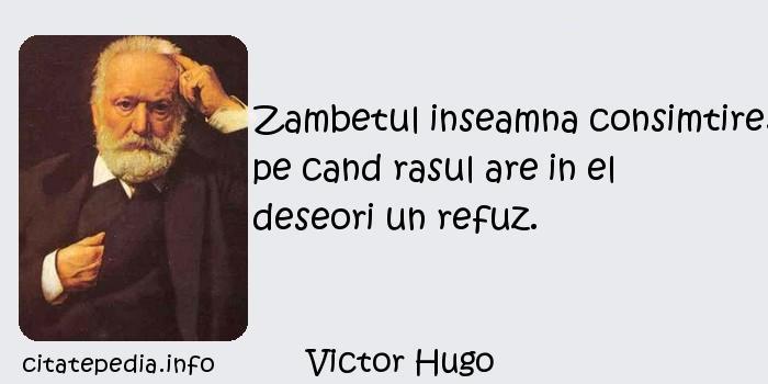 Victor Hugo - Zambetul inseamna consimtire, pe cand rasul are in el deseori un refuz.