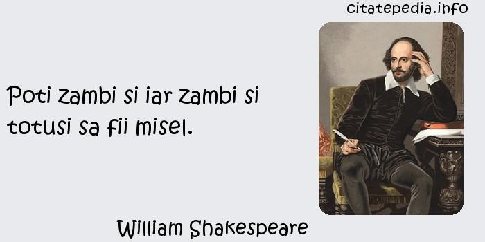 William Shakespeare - Poti zambi si iar zambi si totusi sa fii misel.